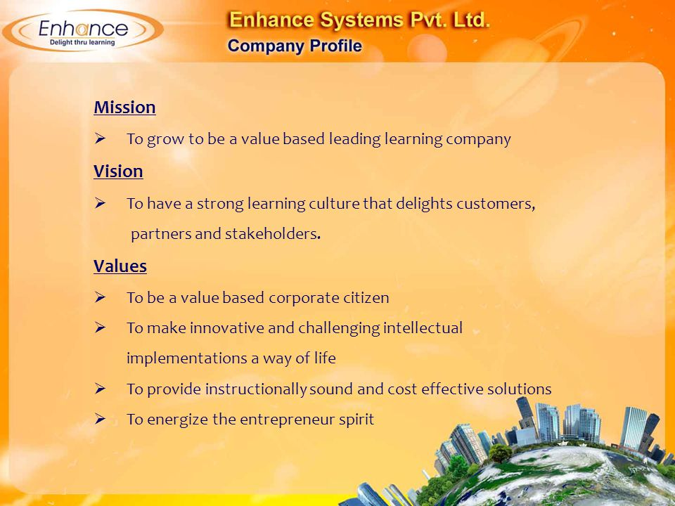 Mission To grow to be a value based leading learning company. Vision. To have a strong learning culture that delights customers,
