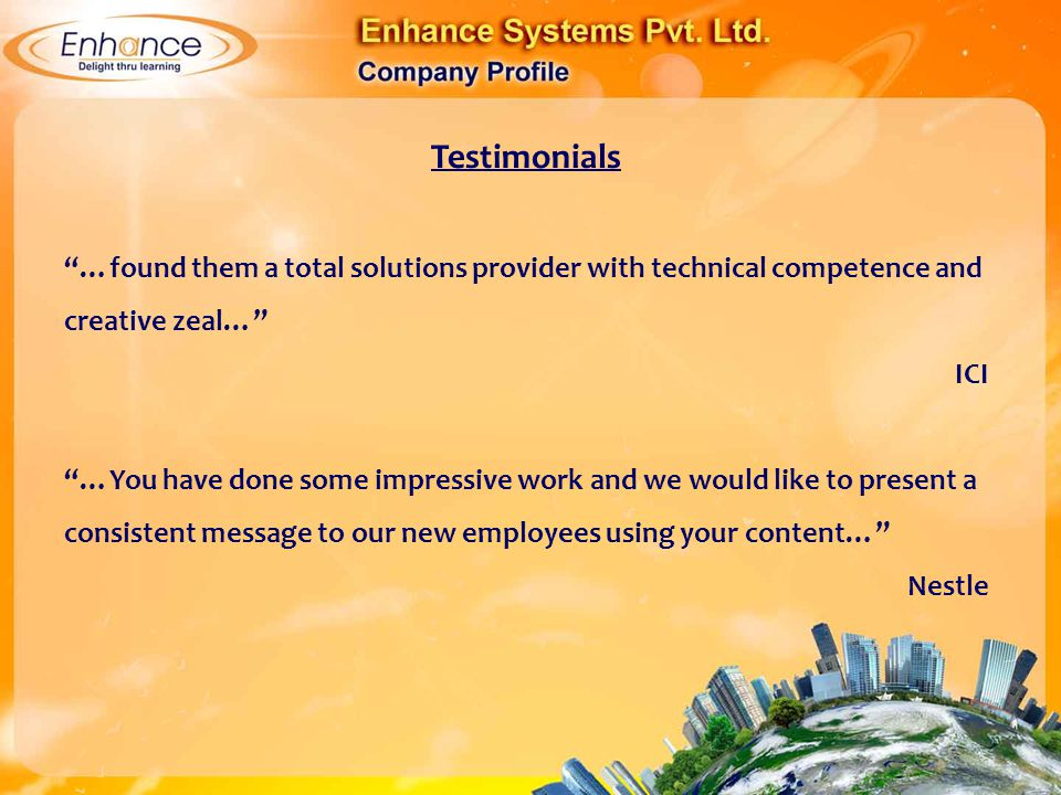 Testimonials …found them a total solutions provider with technical competence and creative zeal… ICI.