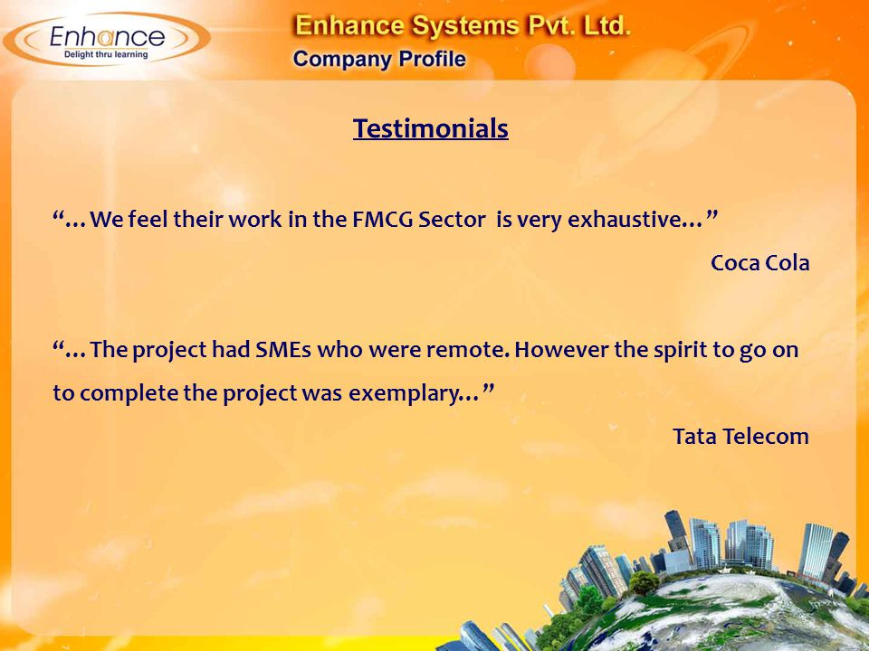 Testimonials …We feel their work in the FMCG Sector is very exhaustive… Coca Cola.