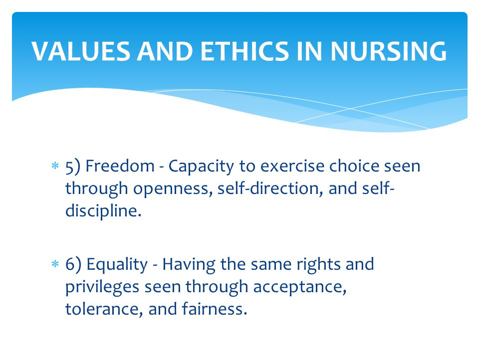 nursing ethics and values American nurses association code of ethics and vision and values, as well as policies and practices, provide a framework for nurses to use in ethical.