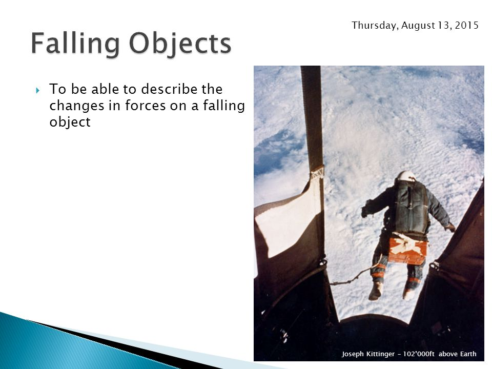 Wednesday, April 19, 2017 Falling Objects. To be able to describe the changes in forces on a falling object.