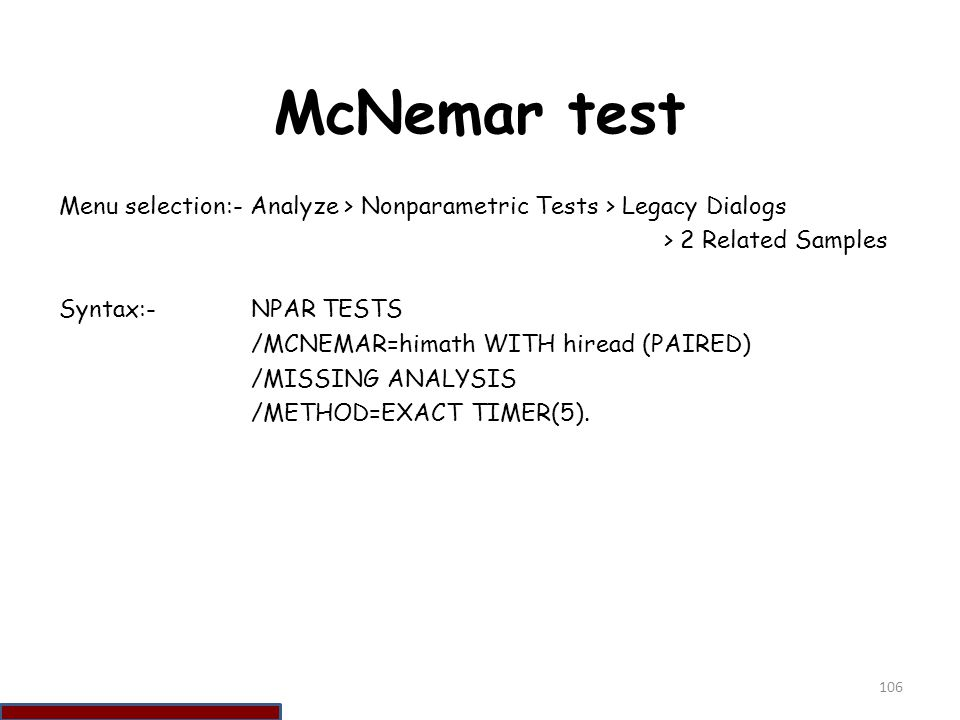 McNemar test Menu selection:- Analyze > Nonparametric Tests > Legacy Dialogs. > 2 Related Samples.