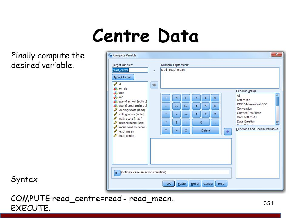 Centre Data Finally compute the desired variable. Syntax