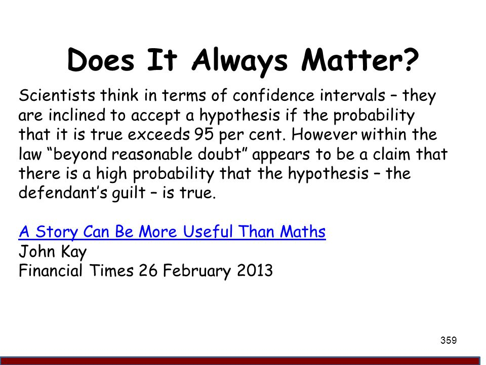 Does It Always Matter Scientists think in terms of confidence intervals – they are inclined to accept a hypothesis if the probability.