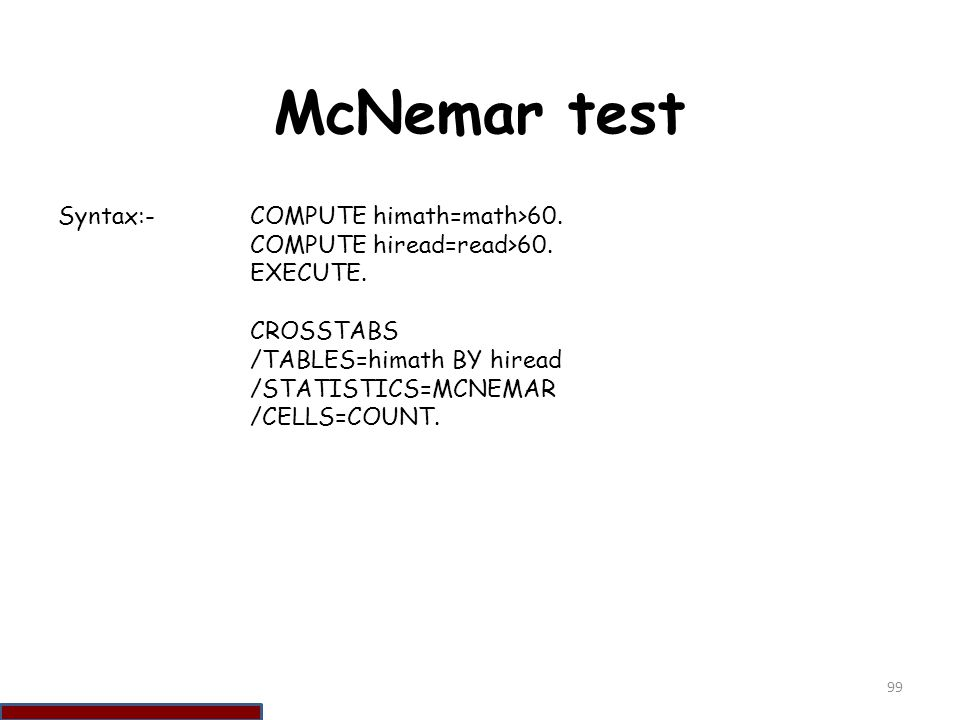 McNemar test Syntax:- COMPUTE himath=math>60.