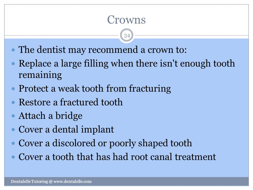 Crowns The dentist may recommend a crown to: