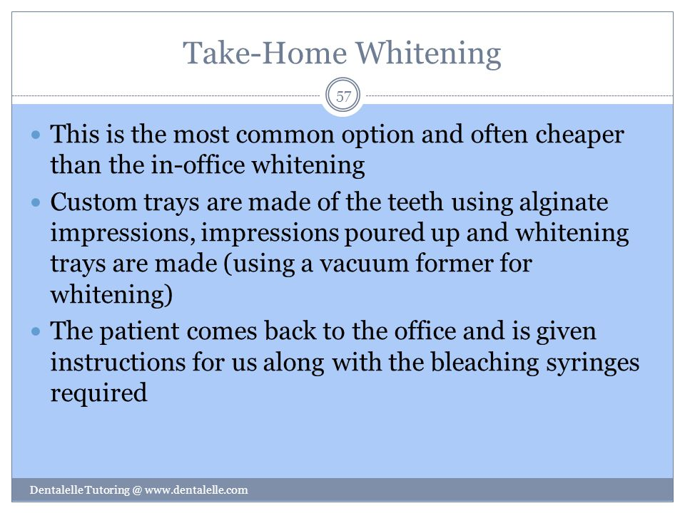 Take-Home Whitening This is the most common option and often cheaper than the in-office whitening.
