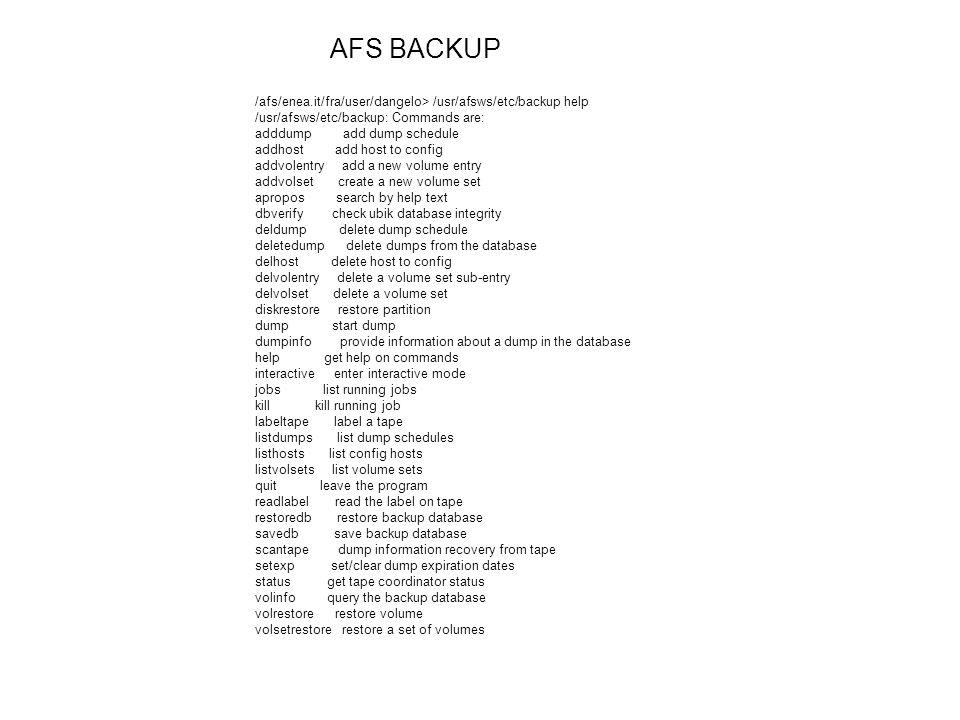 AFS BACKUP /afs/enea.it/fra/user/dangelo> /usr/afsws/etc/backup help. /usr/afsws/etc/backup: Commands are: