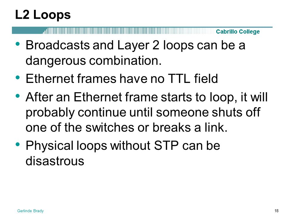 Broadcasts and Layer 2 loops can be a dangerous combination.