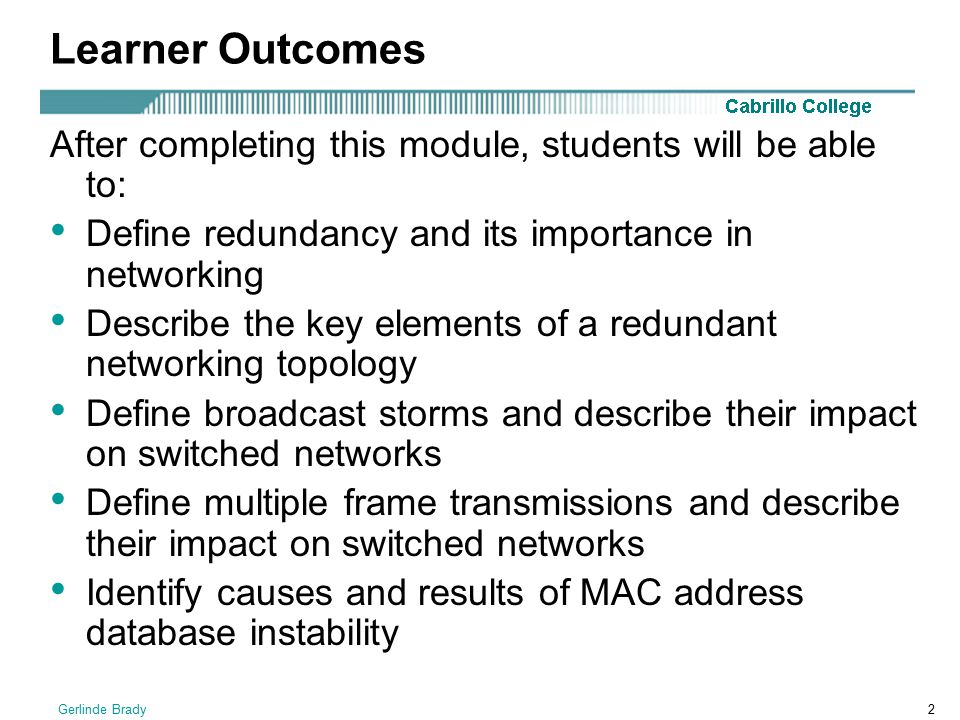 Learner Outcomes After completing this module, students will be able to: Define redundancy and its importance in networking.