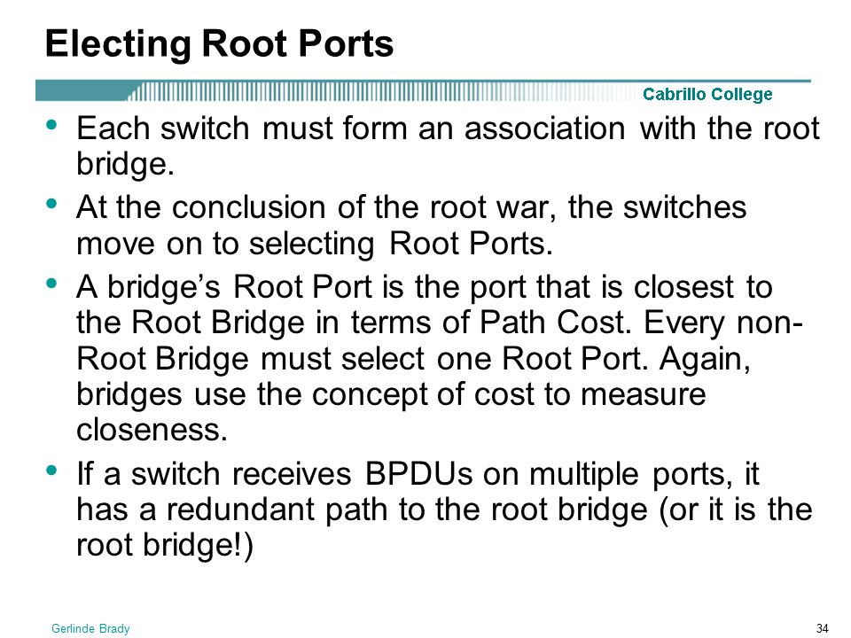 Electing Root Ports Each switch must form an association with the root bridge.