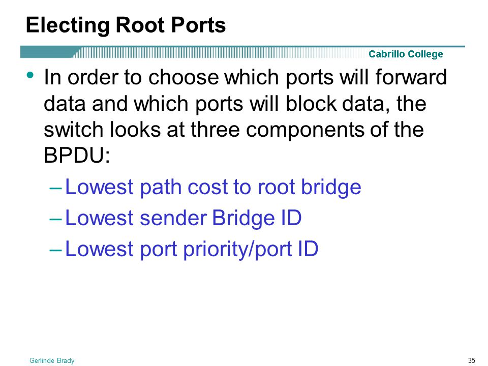 Lowest path cost to root bridge Lowest sender Bridge ID
