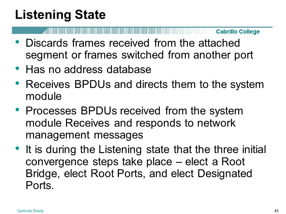 Listening State Discards frames received from the attached segment or frames switched from another port.