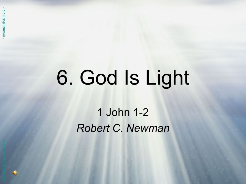 6. God Is Light 1 John 1-2 Robert C. Newman - newmanlib.ibri.org -