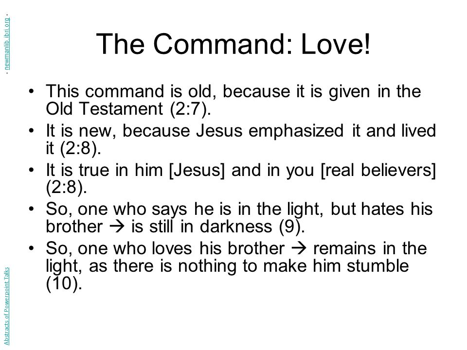The Command: Love! - newmanlib.ibri.org - This command is old, because it is given in the Old Testament (2:7).