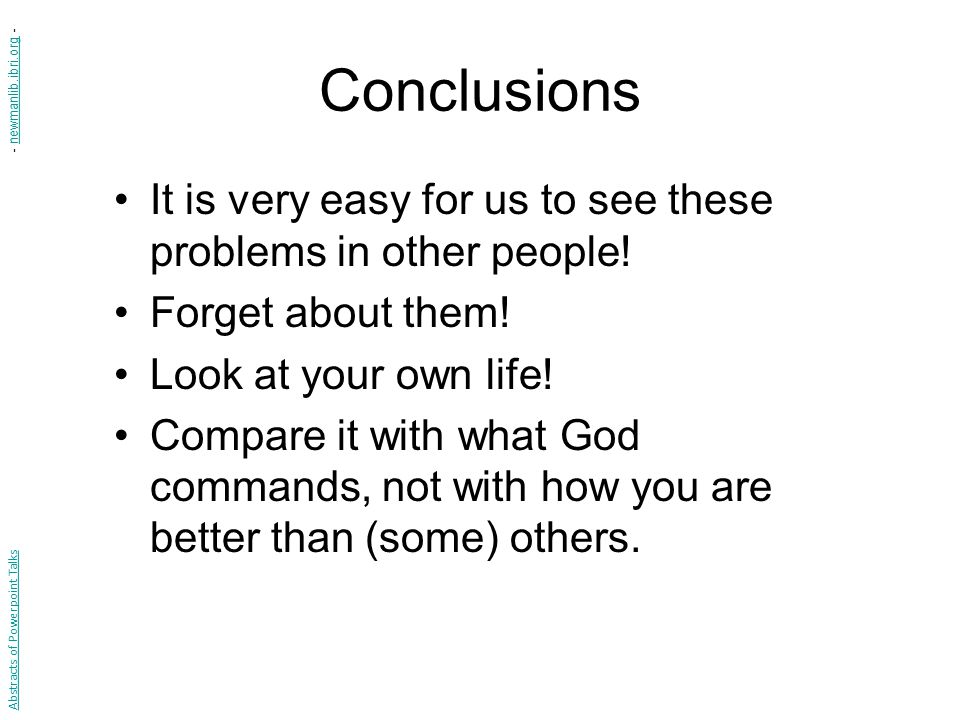 Conclusions - newmanlib.ibri.org - It is very easy for us to see these problems in other people! Forget about them!