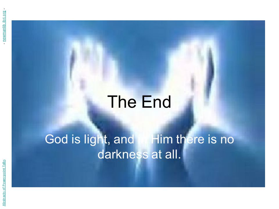 God is light, and in Him there is no darkness at all.