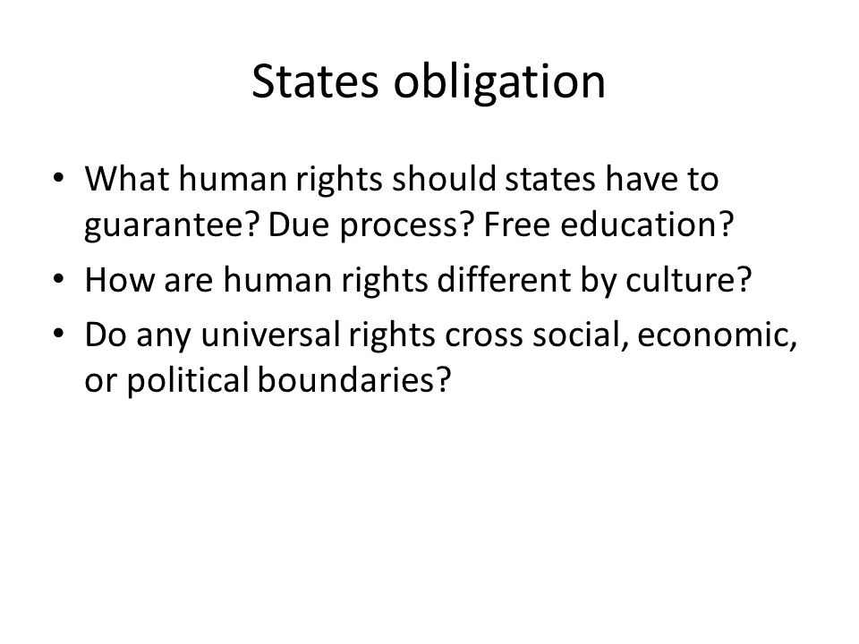 States obligation What human rights should states have to guarantee Due process Free education How are human rights different by culture