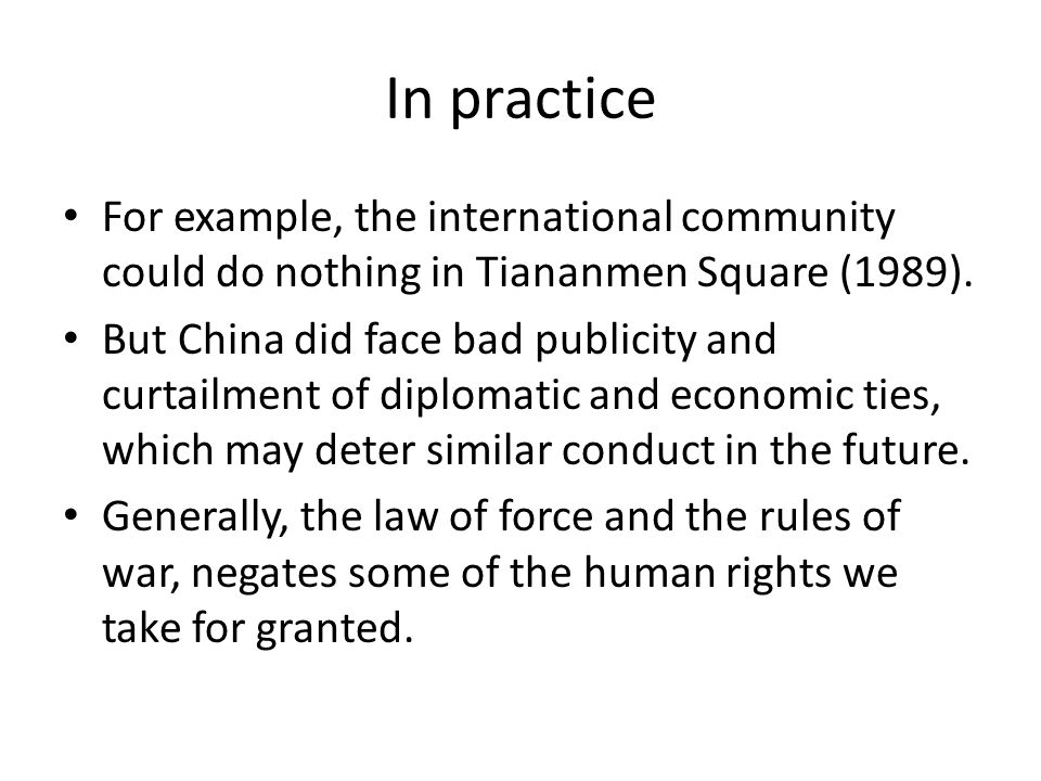 In practice For example, the international community could do nothing in Tiananmen Square (1989).