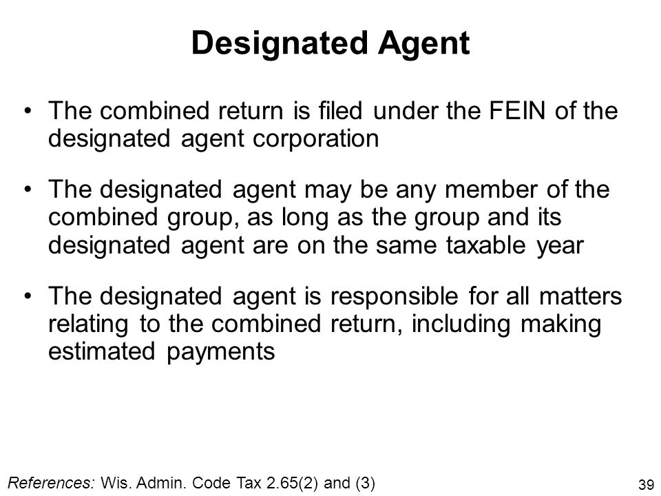 Designated Agent The combined return is filed under the FEIN of the designated agent corporation.