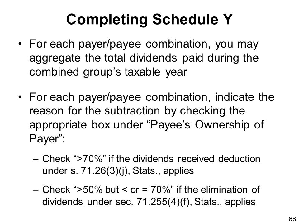 Completing Schedule Y For each payer/payee combination, you may aggregate the total dividends paid during the combined group's taxable year.