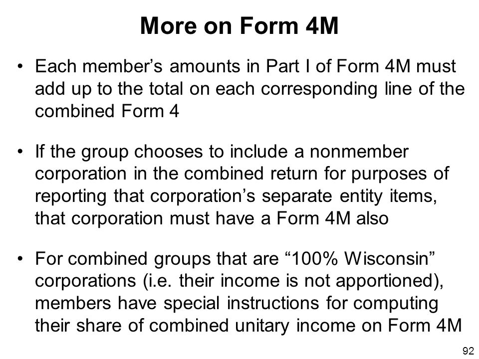 More on Form 4M Each member's amounts in Part I of Form 4M must add up to the total on each corresponding line of the combined Form 4.