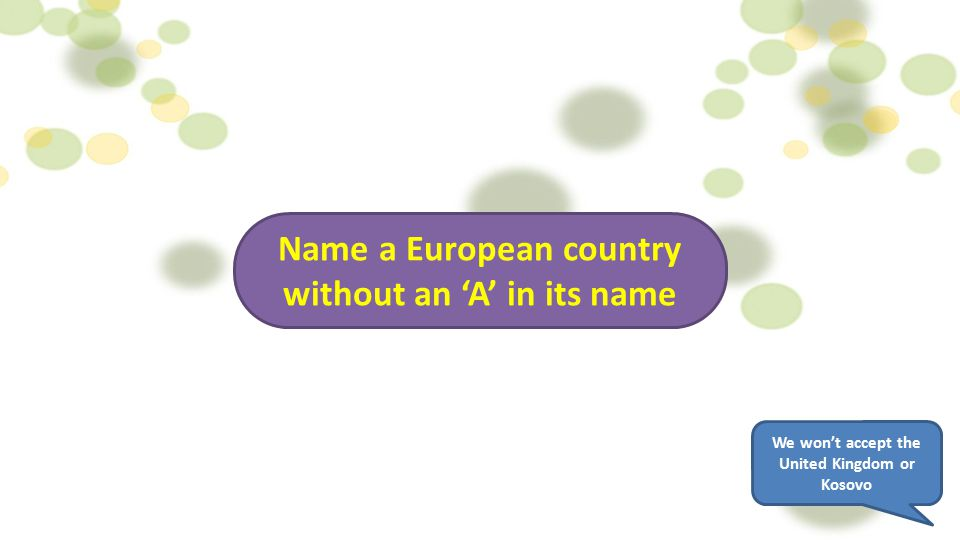 Name a European country without an 'A' in its name