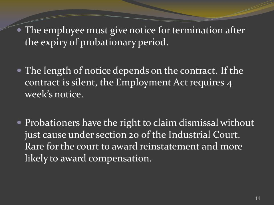 The employee must give notice for termination after the expiry of probationary period.
