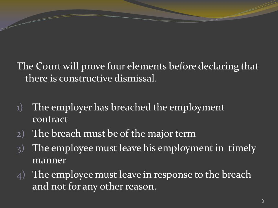 The Court will prove four elements before declaring that there is constructive dismissal.
