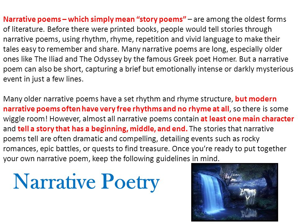 "Narrative poems – which simply mean ""story poems"" – are among the oldest  forms of literature  Before there were printed books, people would tell  stories"