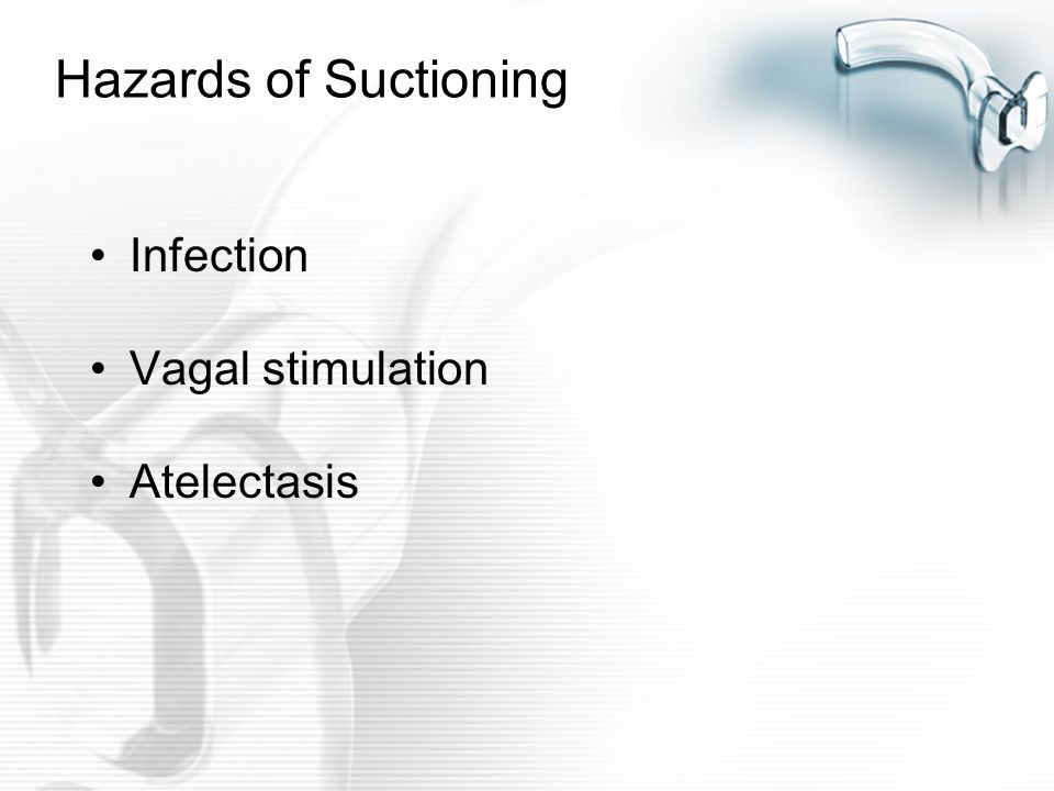 Hazards of Suctioning Infection Vagal stimulation Atelectasis