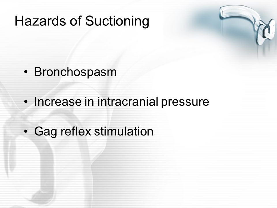 Hazards of Suctioning Bronchospasm Increase in intracranial pressure