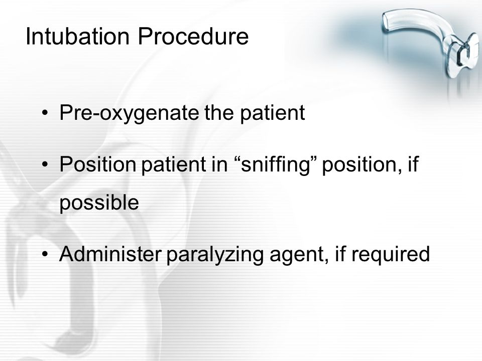 Intubation Procedure Pre-oxygenate the patient