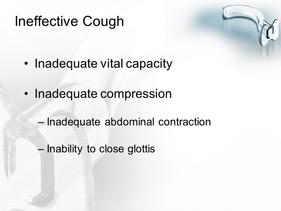 Ineffective Cough Inadequate vital capacity Inadequate compression