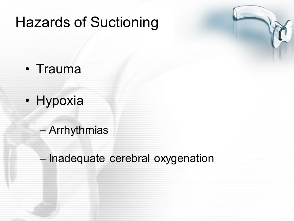 Hazards of Suctioning Trauma Hypoxia Arrhythmias