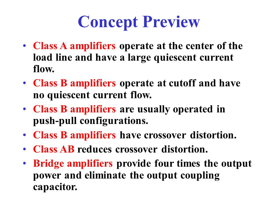 Concept Preview Class A amplifiers operate at the center of the load line and have a large quiescent current flow.