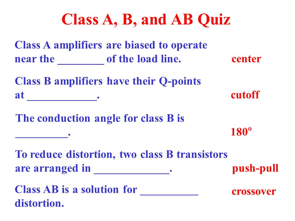 Class A, B, and AB Quiz Class A amplifiers are biased to operate near the ________ of the load line.