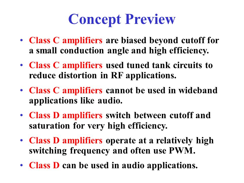 Concept Preview Class C amplifiers are biased beyond cutoff for a small conduction angle and high efficiency.