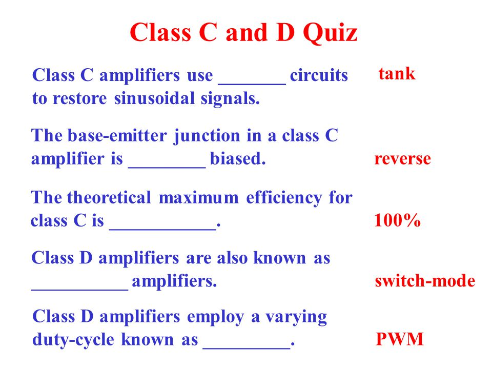 Class C and D Quiz Class C amplifiers use _______ circuits to restore sinusoidal signals. tank. The base-emitter junction in a class C.