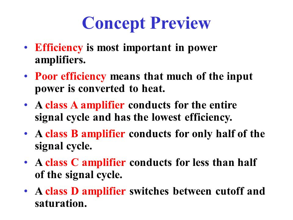 Concept Preview Efficiency is most important in power amplifiers.