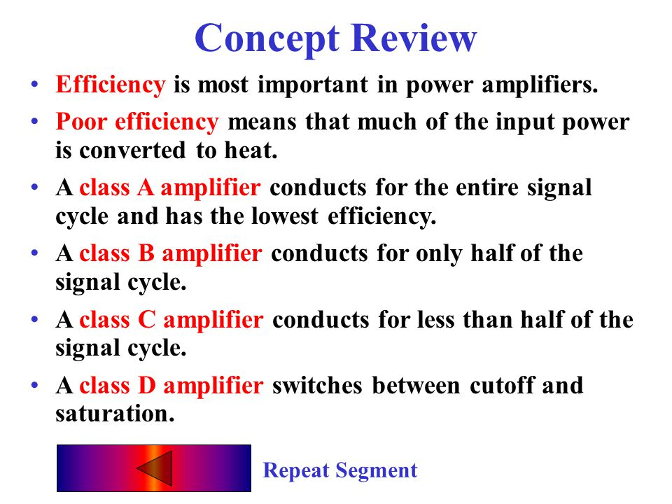Concept Review Efficiency is most important in power amplifiers.