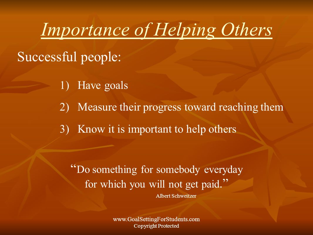 the importance of helping people Helping others is not only good  try to be polite and courteous in all situations and to always see the best in people,  action for happiness group meeting.