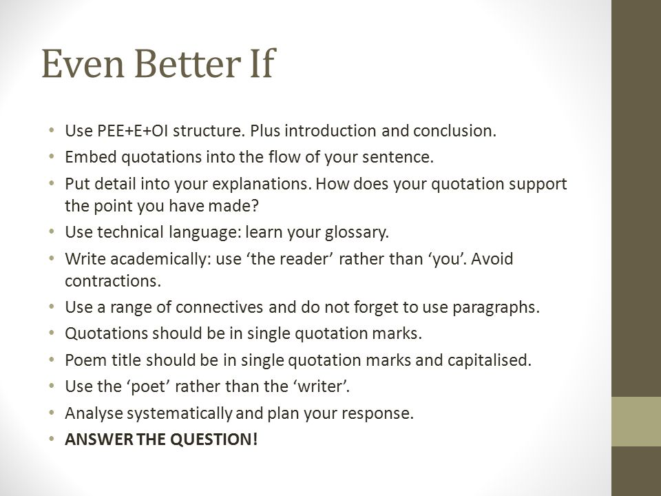 Even Better If Use PEE+E+OI structure. Plus introduction and conclusion. Embed quotations into the flow of your sentence.