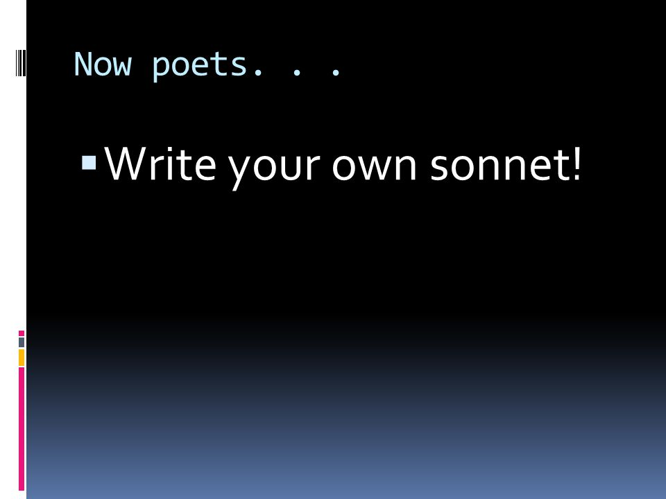 Now poets. . . Write your own sonnet!