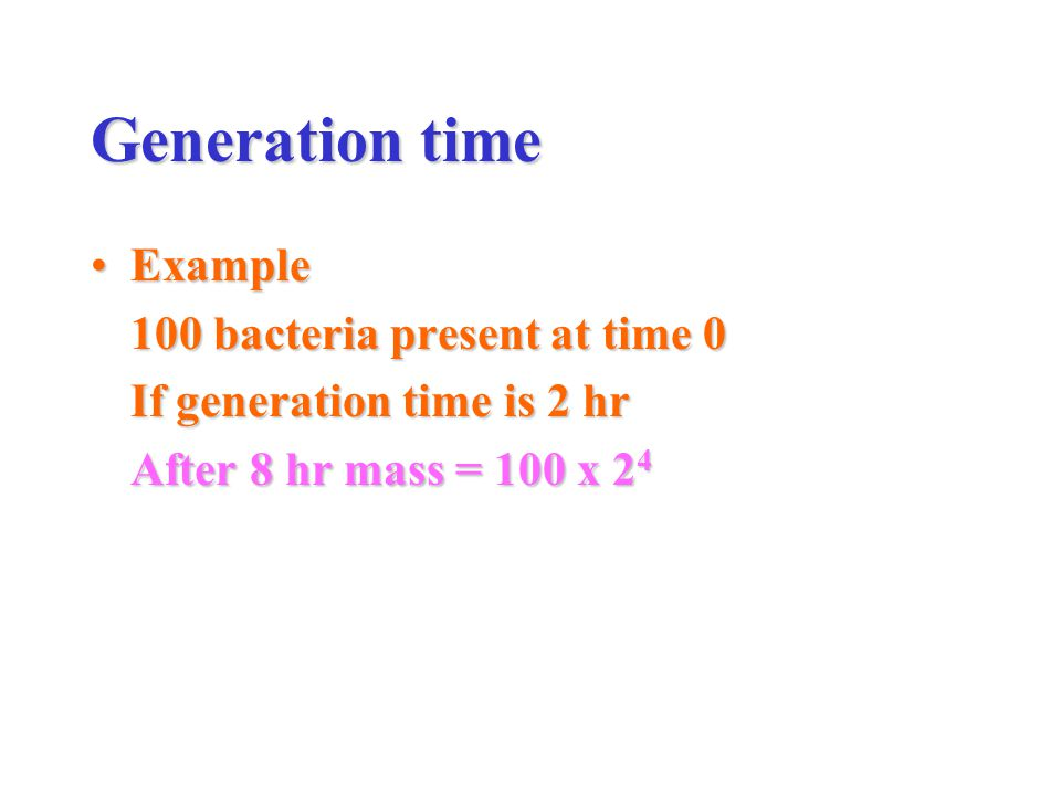 Generation time Example 100 bacteria present at time 0