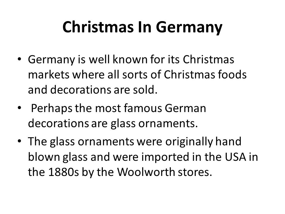 Christmas In Germany Germany is well known for its Christmas markets where all sorts of Christmas foods and decorations are sold.