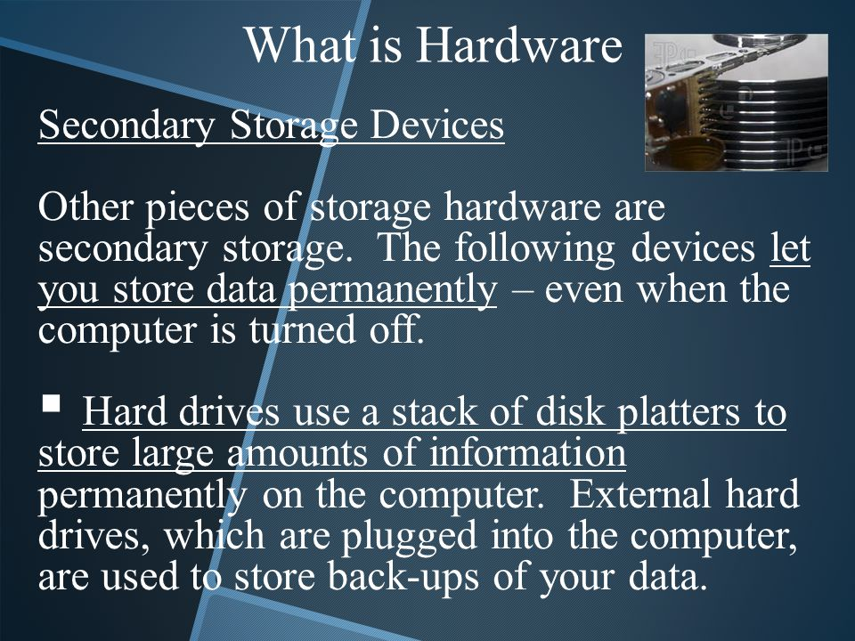 What is Hardware Secondary Storage Devices