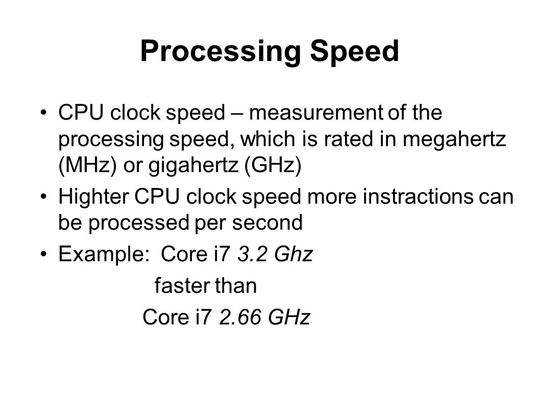 Processing Speed CPU clock speed – measurement of the processing speed, which is rated in megahertz (MHz) or gigahertz (GHz)