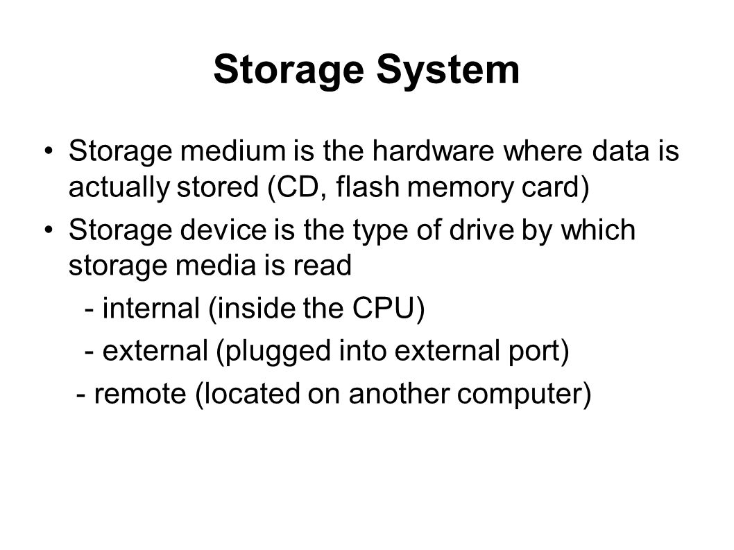 Storage System Storage medium is the hardware where data is actually stored (CD, flash memory card)