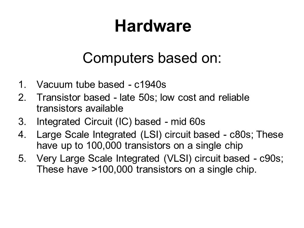 Hardware Computers based on: Vacuum tube based - c1940s